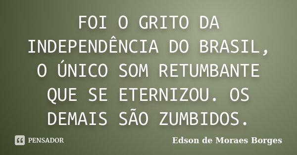 Foi O Grito Da Independência Do Brasil Edson De Moraes Borges
