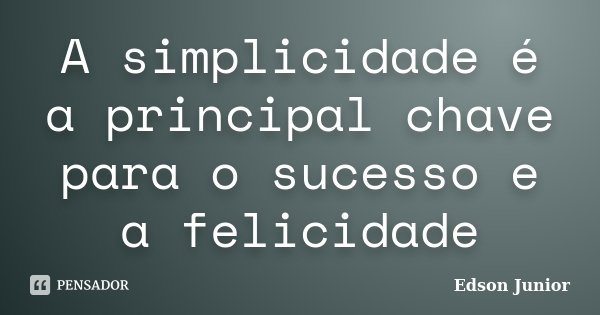 A Simplicidade é A Principal Chave Para Edson Júnior