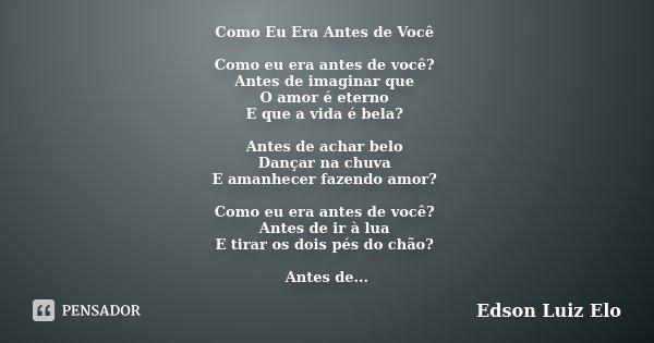 Como Eu Era Antes De Você Como Eu Era Edson Luiz Elo