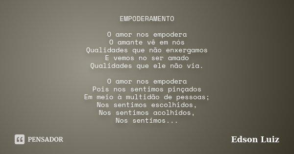 Frases De Empoderamento: EMPODERAMENTO O Amor Nos Empodera O... Edson Luiz