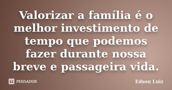 Mensagem De Proteção A Familia Ud95: Valorizar A Família é O Melhor... Edson Luiz