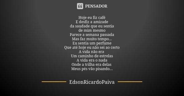 Hoje Eu Fiz Café E Desfiz A Amizade Da Edsonricardopaiva