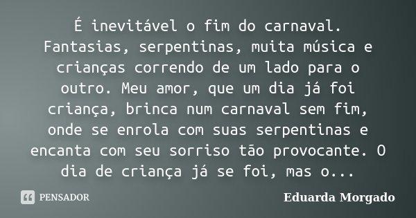 é Inevitável O Fim Do Carnaval Eduarda Morgado