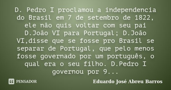 D Pedro I Proclamou A Independencia Do Eduardo José Abreu Barros