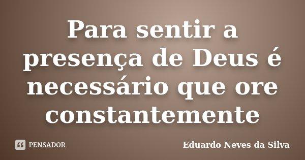 Para Sentir A Presença De Deus é Eduardo Neves Da Silva