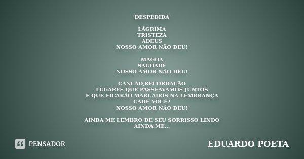 Despedida Lágrima Tristeza Adeus Eduardo Poeta