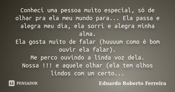 Conheci Uma Pessoa Muito Especial Só Eduardo Roberto Ferreira