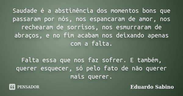 Saudade é A Abstinência Dos Momentos Eduardo Sabino