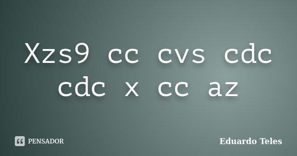 Xzs9 cc cvs cdc cdc x cc az... Frase de Eduardo Teles.