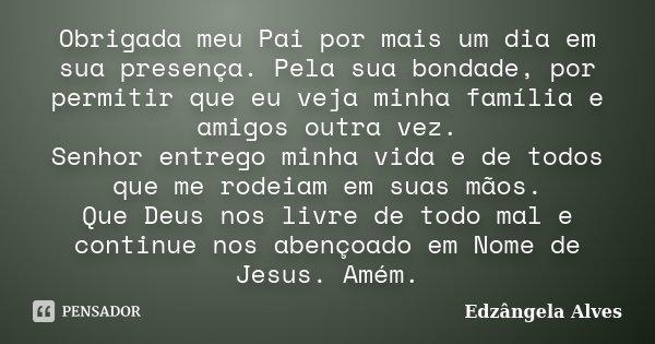 Obrigada Meu Pai Por Mais Um Dia Em Sua... Edzângela Alves