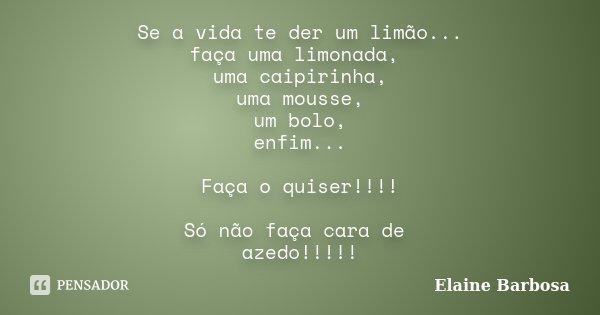 Se A Vida Te Der Um Limão... Faça Uma... Elaine Barbosa