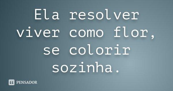 Ela Resolver Viver Como Flor Se Colorir Sozinha