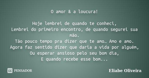 O Amor A Loucura Hoje Lembrei De Eliabe Oliveira