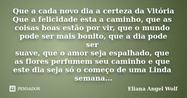 Que A Cada Novo Dia A Certeza Da Eliana Angel Wolf