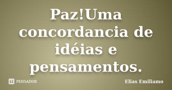 Paz!Uma concordancia de idéias e pensamentos.... Frase de Elias Emiliamo.
