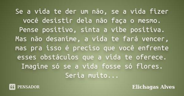 Enfrente A Vida Com Otimismo: Se A Vida Te Der Um Não, Se A Vida... Elichagas Alves