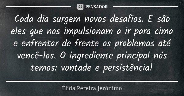 Cada Dia Surgem Novos Desafios E São élida Pereira Jeronimo