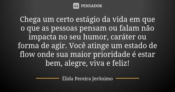 Chega um certo estágio da vida em que o... Élida Pereira Jerônimo
