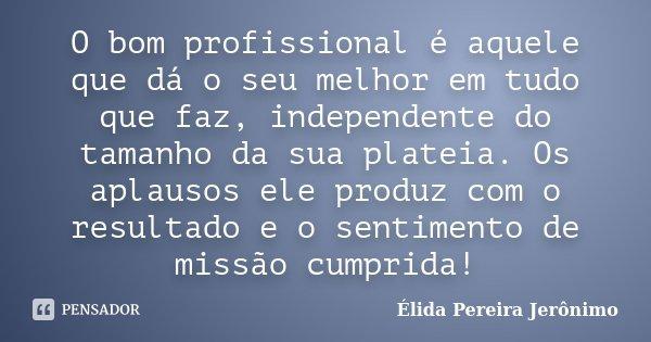 O Bom Profissional é Aquele Que Dá O... Élida Pereira Jerônimo