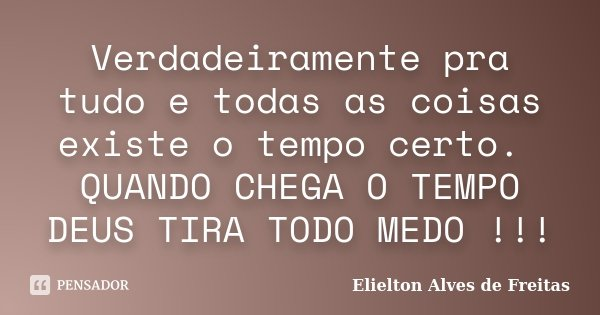 Verdadeiramente Pra Tudo E Todas As Elielton Alves De Freitas