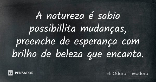 d8892621d99 A natureza é sabia possibillita... Eli Odara Theodoro