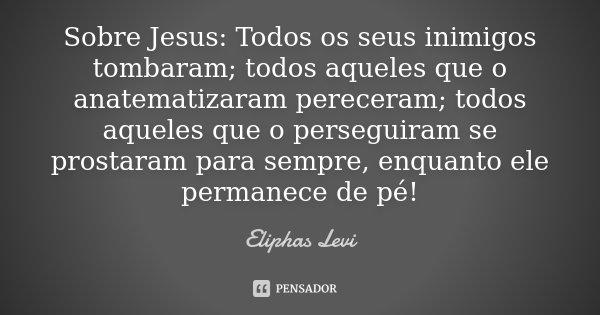 Sobre Jesus Todos Os Seus Inimigos Eliphas Levi