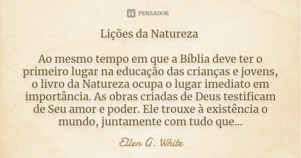 Lições Da Natureza Ao Mesmo Tempo Em Ellen G White