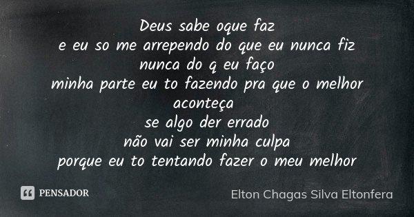 Deus Sabe Oque Faz E Eu So Me Arrependo Elton Chagas Silva Eltonfera