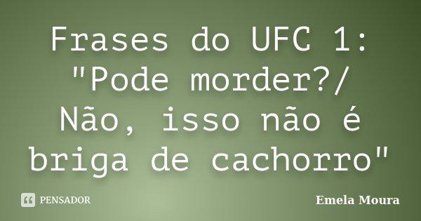 """Frases do UFC 1: """"Pode morder?/ Não, isso não é briga de cachorro""""... Frase de Emela Moura."""
