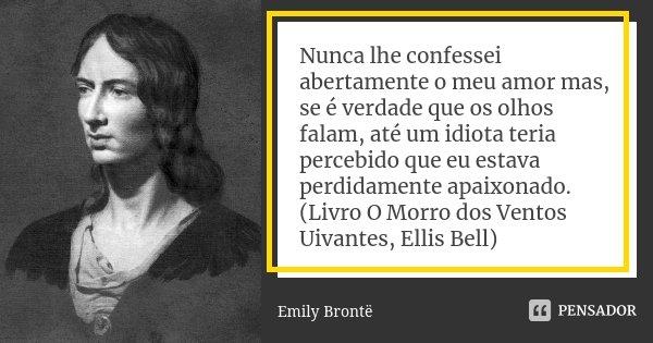 Nunca Lhe Confessei Abertamente O Meu Emily Brontë