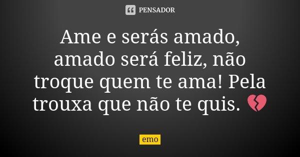 Ame E Serás Amado, Amado Será Feliz,... Emo