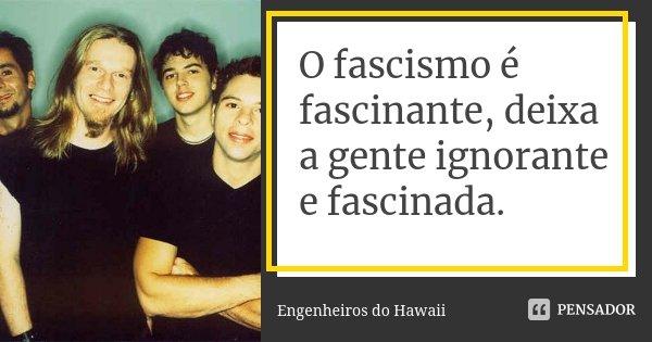 O Fascismo é Fascinante Deixa A Gente Engenheiros Do Hawaii