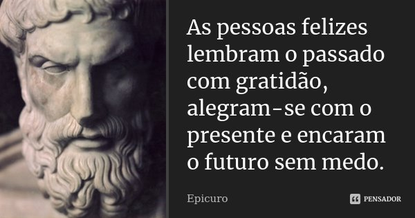 As Pessoas Felizes Lembram O Passado Com Epicuro