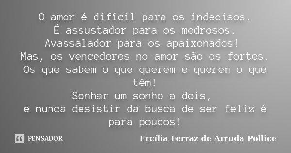 O Amor é Difícil Para Os Indecisos é Ercília Ferraz De Arruda