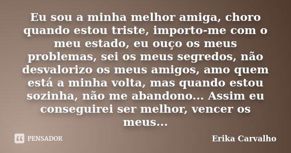Eu Sou A Minha Melhor Amiga Choro Erika Carvalho