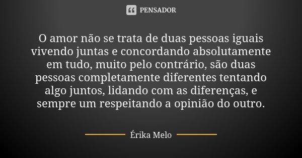 O Amor Não Se Trata De Duas Pessoas Erika Melo
