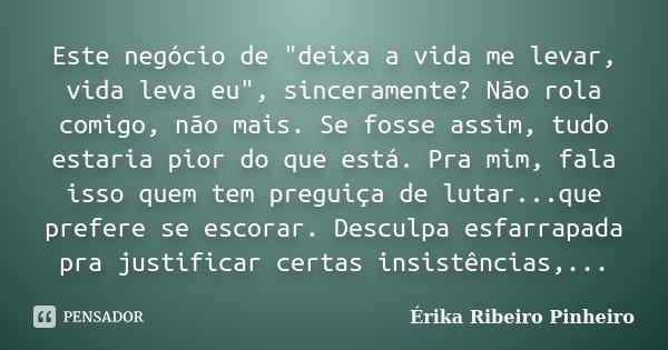 Este Negócio De Deixa A Vida Me érika Ribeiro Pinheiro