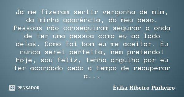 Já Me Fizeram Sentir Vergonha De Mim érika Ribeiro Pinheiro