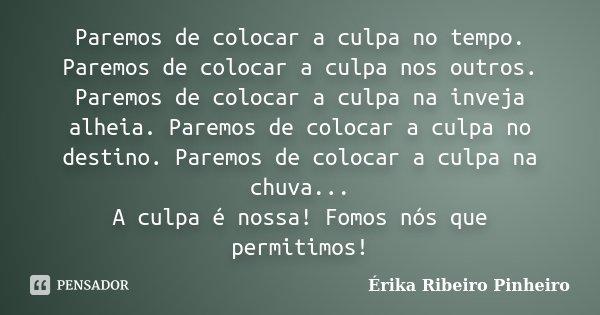 Paremos De Colocar A Culpa No Tempo érika Ribeiro Pinheiro