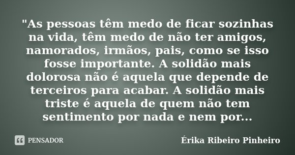 As Pessoas Têm Medo De Ficar érika Ribeiro Pinheiro