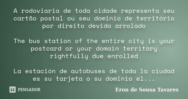 A rodoviaria de toda cidade representa seu cartão postal ou seu dominio de território por direito devido arrolado The bus station of the entire city is your pos... Frase de Eron de Sousa Tavares.