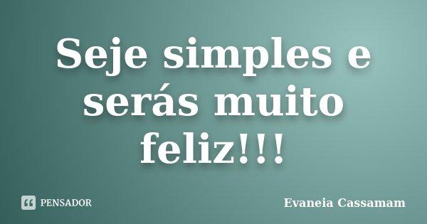 Seje simples e serás muito feliz!!!... Frase de Evaneia Cassamam.