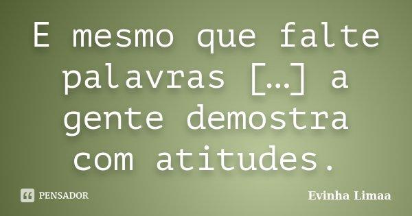 E mesmo que falte palavras […] a gente demostra com atitudes.... Frase de Evinha Limaa.