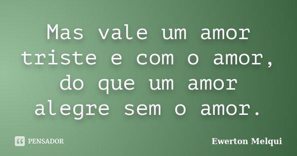 Mas Vale Um Amor Triste E Com O Amor Do Ewerton Melqui
