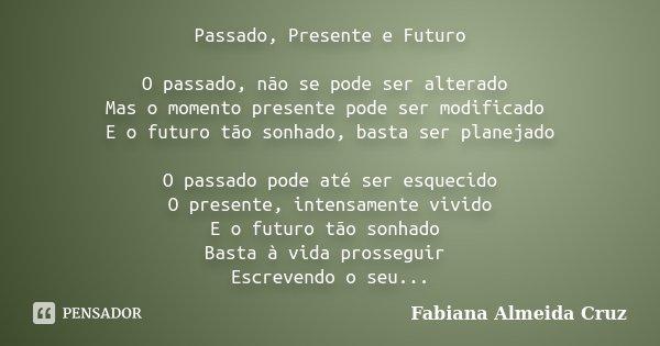 Passado Presente E Futuro O Passado Fabiana Almeida Cruz