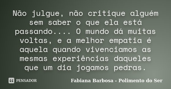 Não Julgue Não Critique Alguém Sem Fabiana Barbosa Polimento