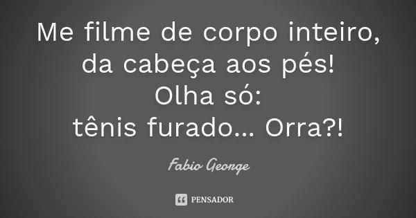 Me Filme De Corpo Inteiro Da Cabeça Fabio George
