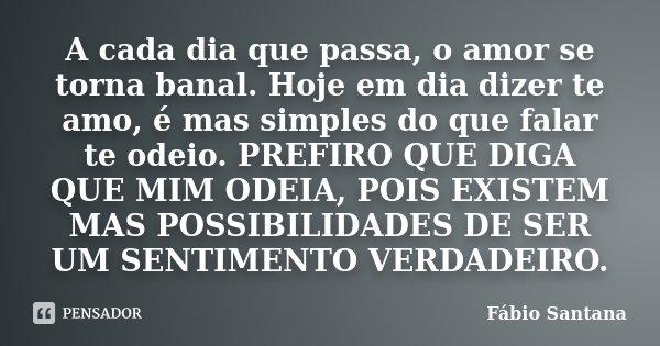 A Cada Dia Que Passa O Amor Se Torna Fabio Santana