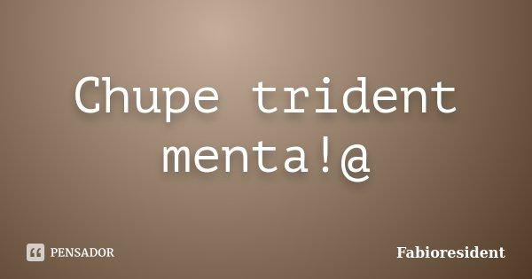 Chupe trident menta!@... Frase de Fabioresident.