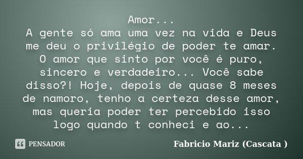 Se O Tempo Soubesse O Quanto Eu Te Amo: Amor... A Gente Só Ama Uma Vez Na Vida... Fabricio Mariz